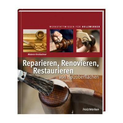 Reparieren, Renovieren, Restaurieren von Holzoberflächen von Melanie Kirchlechner